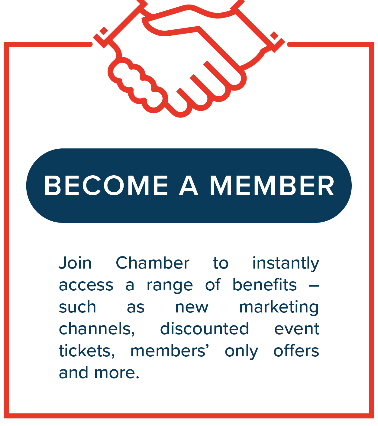 Become a Member   Join Chamber to instantly access a range of benefits – such as new marketing channels, discounted event tickets, members' only offers and more.