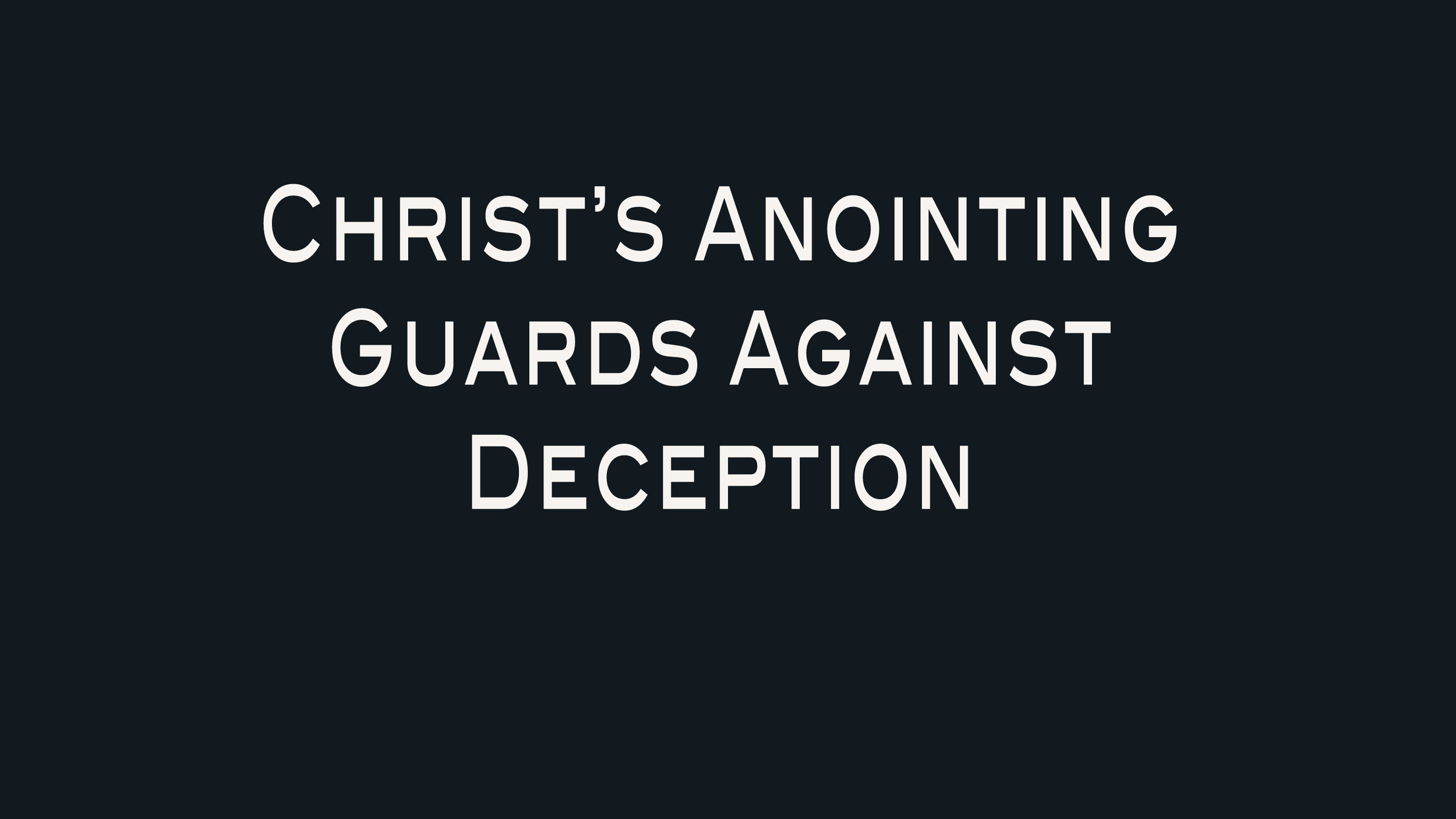 Christ's Anointing Guards Aganist Deception.jpg