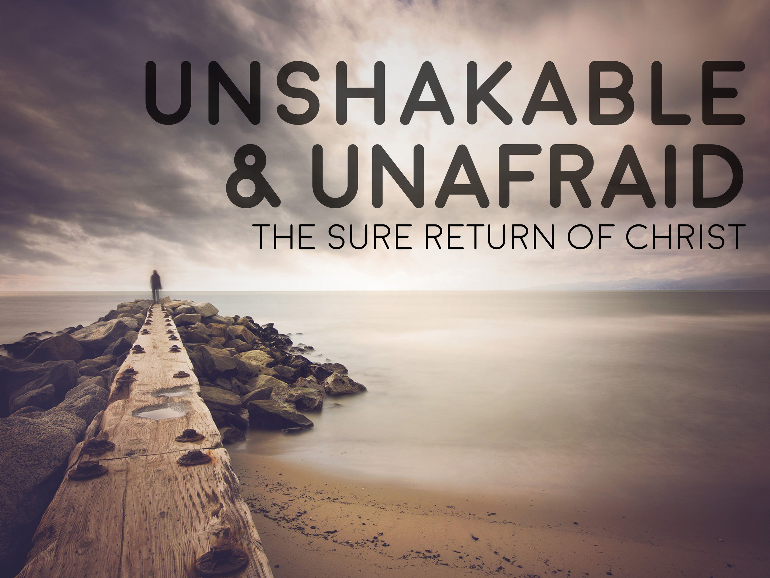 Unshakable and Unafraid - Praying   In Light of His Coming