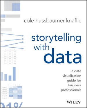 Storytelling with data – a data visualization guide for business professionals     - By Cole Nussbaumer Knaflic