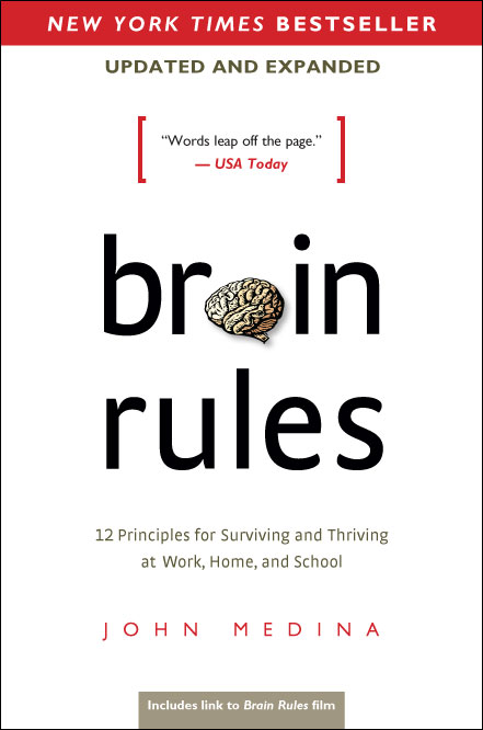 Brain Rules: 12 Principles for Surviving and Thriving at Work, Home, and School - By John Medina