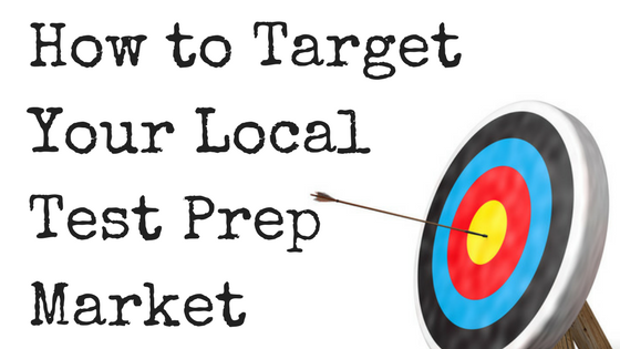 How to target the local test prep market