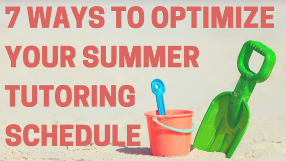 7 Ways to Optimize Your Summer Tutoring Schedule.png