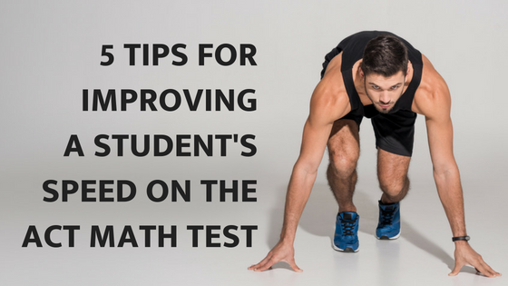 5 Tips for Improving a Student's Speed on the ACT Math Test.png