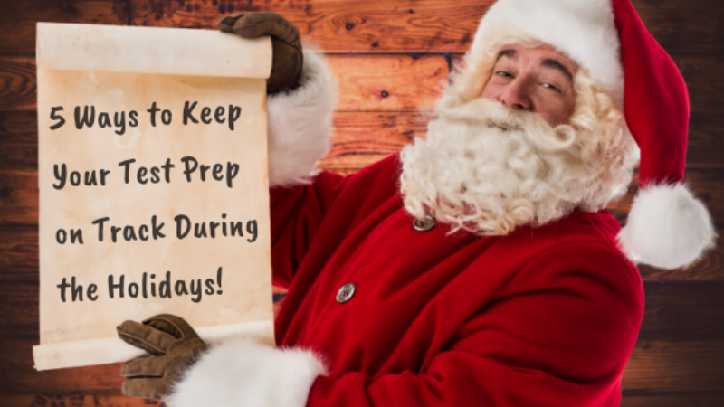 5 Ways to Keep Your Test Prep on Track During the Holidays