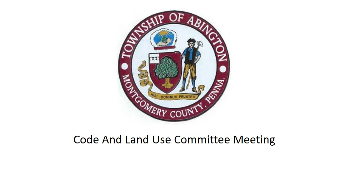 Glenside Local: Video Of Abington Township Code And Land Use Committee Meeting – December 5, 2018
