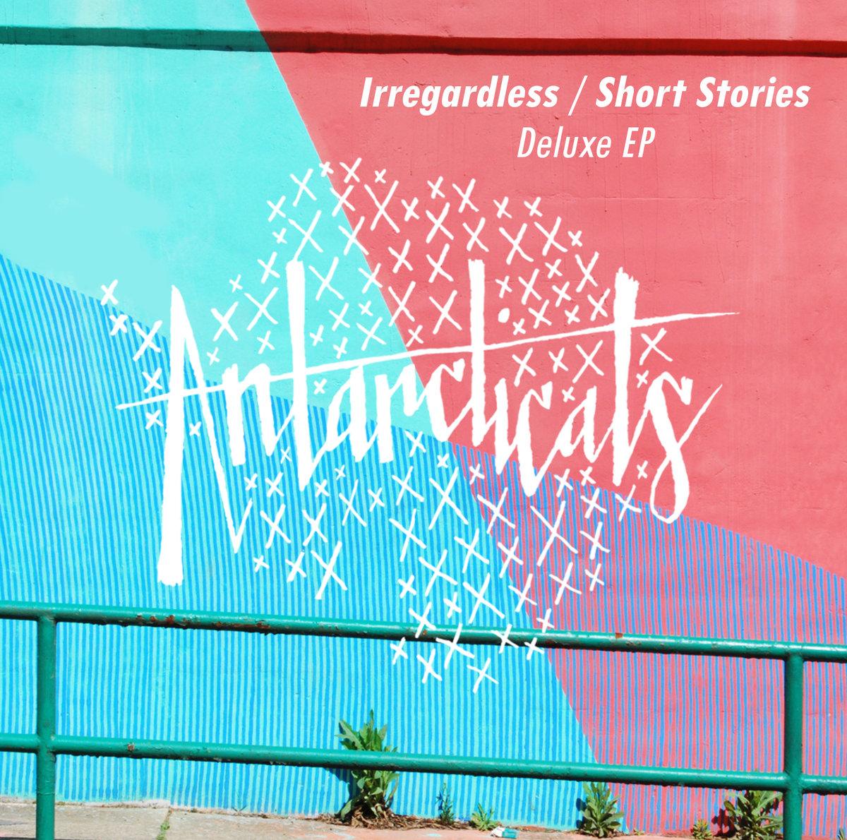 Irregardless / Short Stories Deluxe EP