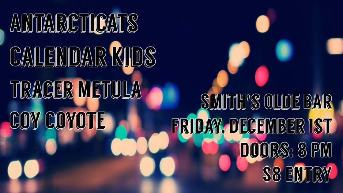 The band formerly known as Glass Cannon makes their first live debut as Calendar Kids , with friends  Antarcticats ,  Tracer Metula , and  Coy Coyote !  Tentative/approximate timeline: Doors: 8:00 pm Coy Coyote: 9:00 pm Tracer Metula: 9:45 pm Calendar Kids: 10:30 pm Antarcticats: 11:30 pm  $8 entry at the door!