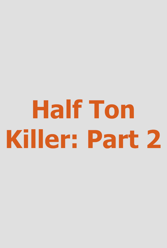 Half Ton Killer, Part 2  Megalomedia for TLC (hour documentary)  Editing and re-recording.