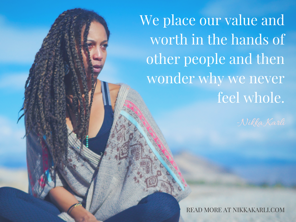 We-place-our-value-and-worth-in-the-hands-of-other-people-and-then-wonder-why-we-never-feel-whole..png