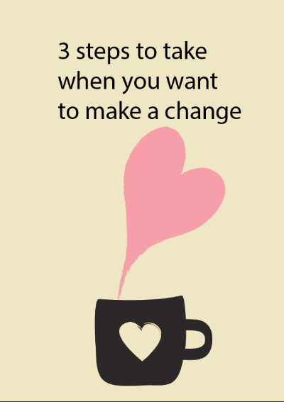 3 steps to take when you want to make a change.png