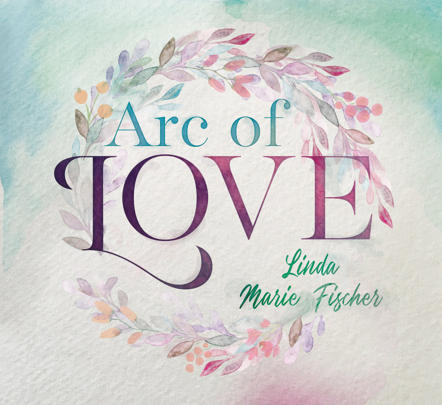 Arc of Love by Linda Marie Fischer