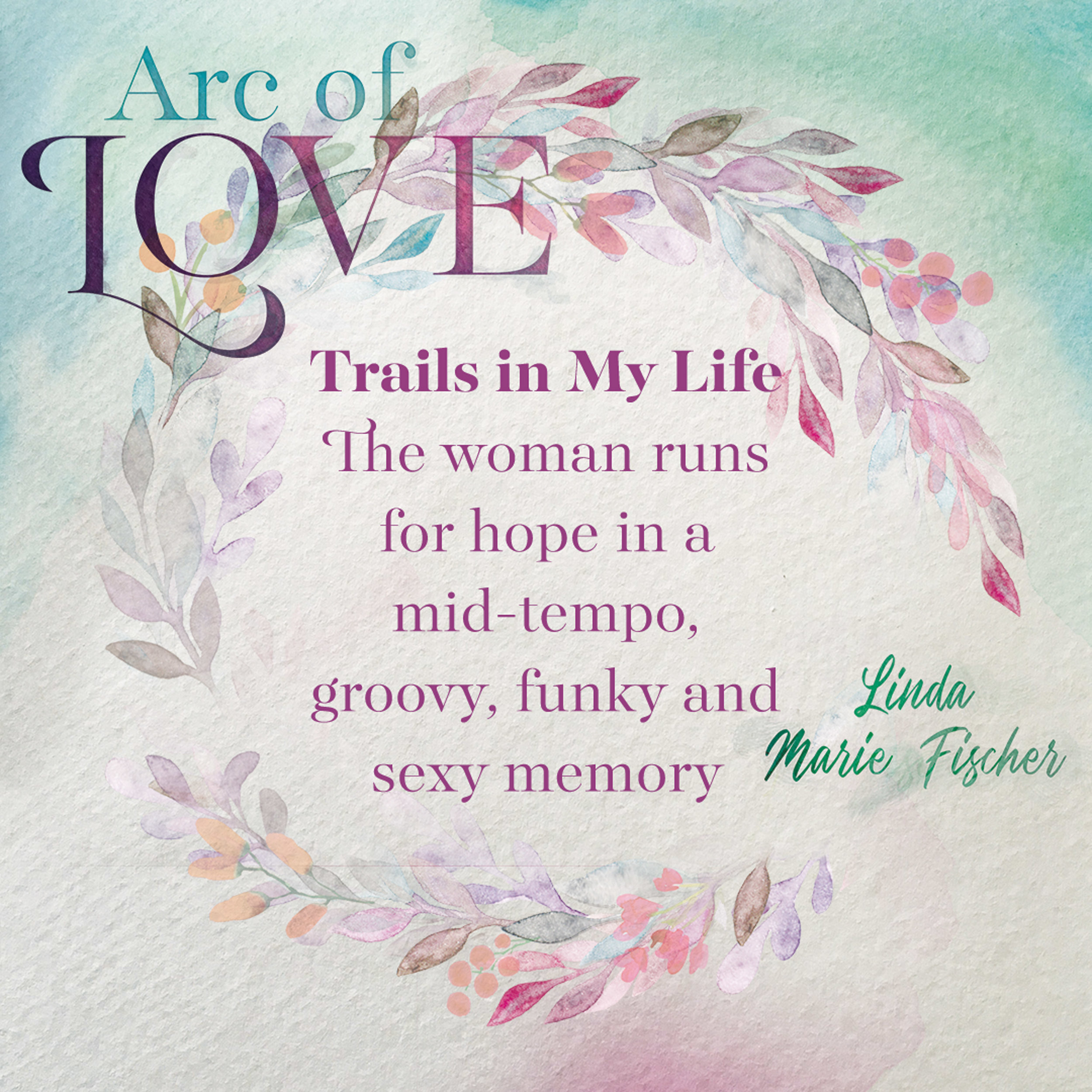 Arc of Love - Trails in My Life.jpg
