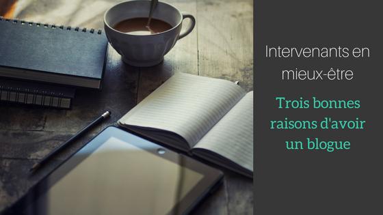 Intervenants en mieux-être : trois bonnes raisons d'avoir un blogue