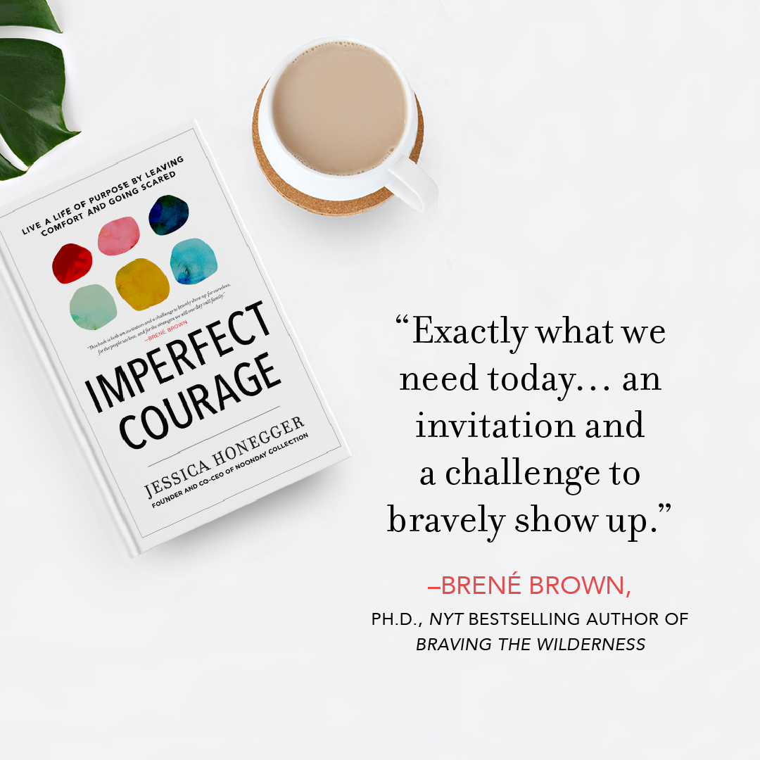 Imperfect Courage, by Jessica Honegger, endorsed by Brene Brown. Join Noonday Collection Ambassador Julie Godshall for the March book club.