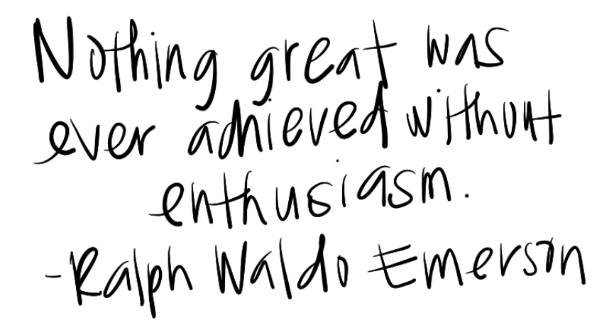 nothing-great-was-ever-achieved-without-enthusiasm.png