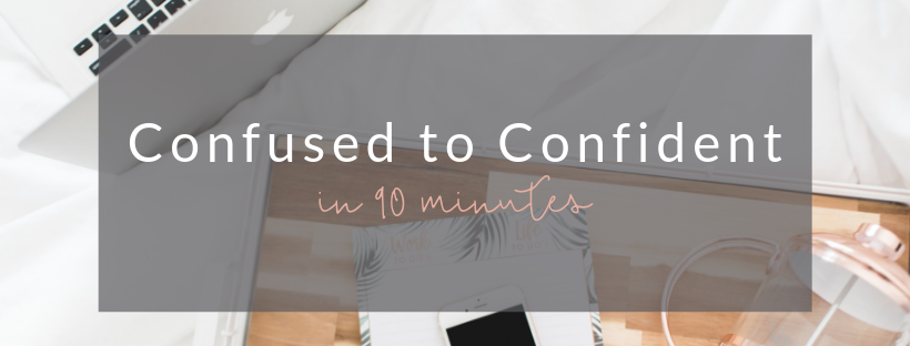 Confused to Confident 90 minute strategy session for clarity