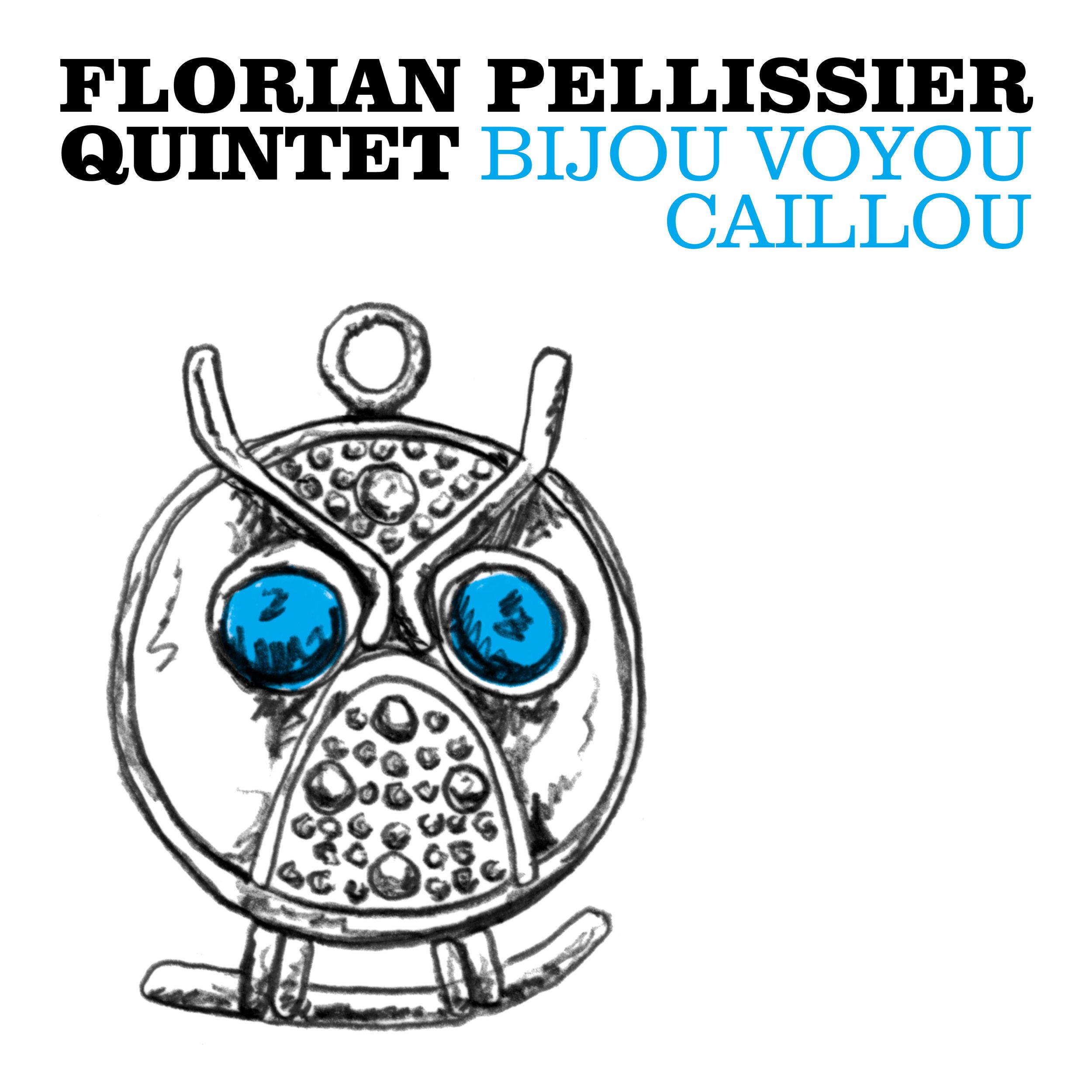 Florian Pellissier Quintet - Bijou Voyou Caillou  En présence de l'artiste 30.05.18 -  Infos
