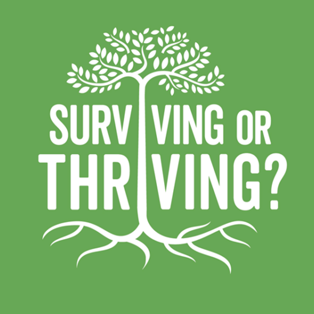 SURVIVING OR THRIVING? -