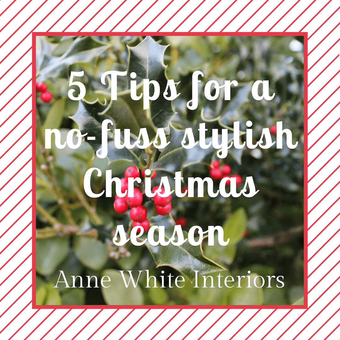 Anne White Interiors Blog   5 tips for a no-fuss stylish Christmas season .png