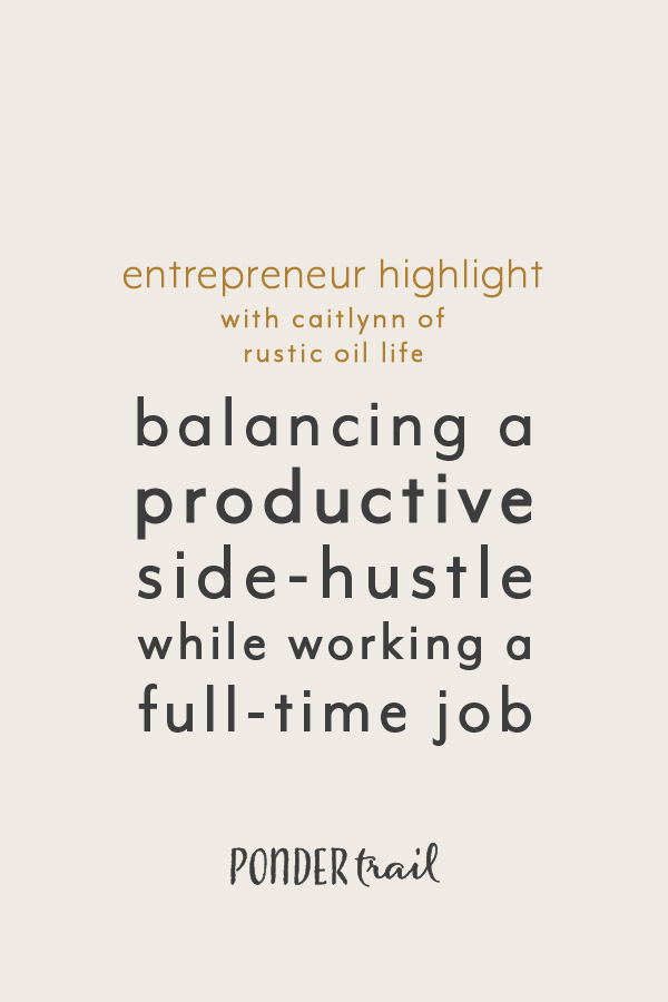 Entrepreneur Highlight Staying Focused and Balancing a Productive Side-Hustle while Working a Full-Time Job with Rustic Oil Life