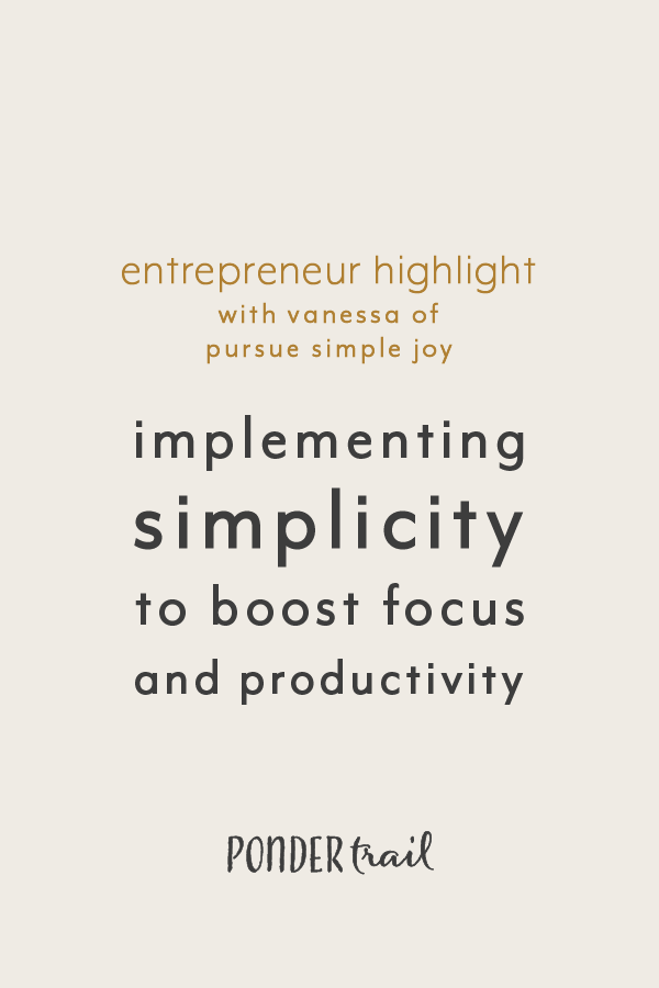 Implementing Simplicity to Boost Focus and Productivity