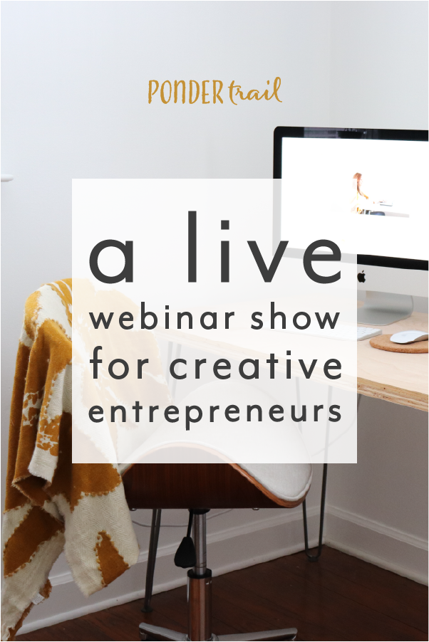 Introducing Ponderstream: A Webinar Show for Creative Entrepreneurs