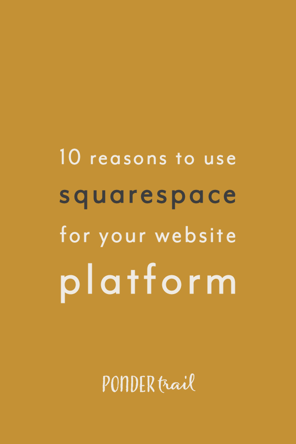 10 Reasons to Use Squarespace for Your Website Platform