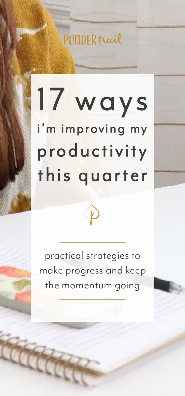 17 Ways I'm Improving My Productivity This Quarter