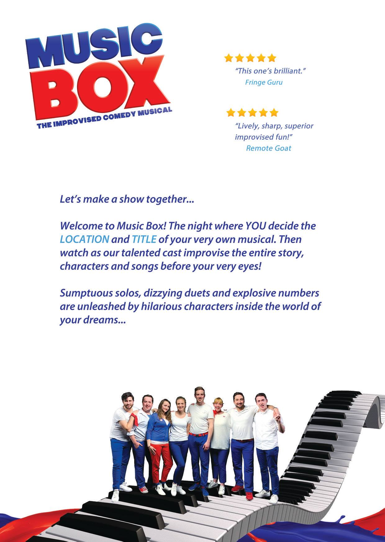 MusicBox - An improvised comedy musical created from audience suggestions.Regular performances at Hoopla.Upcoming performances at Richmix, Katzpace and Drayton Arms.*****'This one's brilliant'Fringe Guru*****'Lively, sharp, superior improvised fun!'Remote Goat*****'Great songs, clever plot twists, and weird and wonderful characters'Accidental Festival