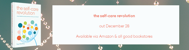 Suzy's first book 'The Self-Care Revolution' published by Aster, is due out 28th December 2017 and available for pre-order now.