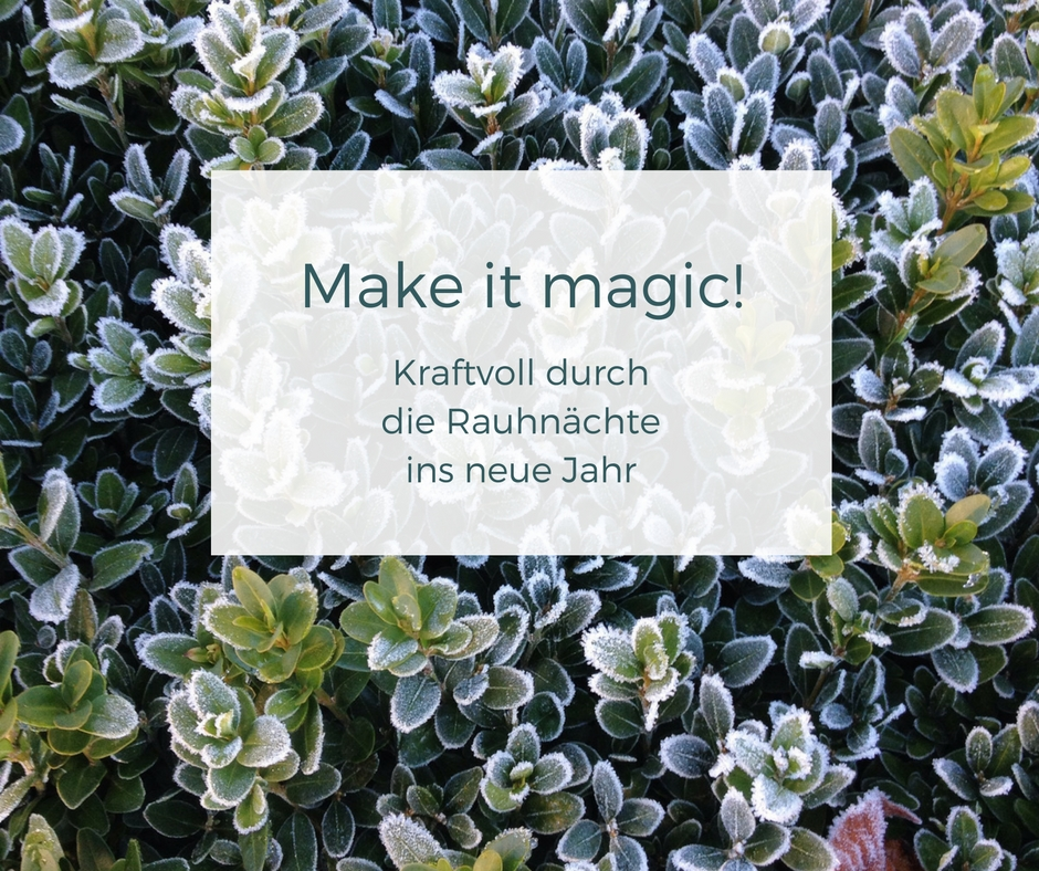 Make it magic! Kraftvoll durch die Rauhnächte ins neue Jahr / THE.WAITRESS. Blog