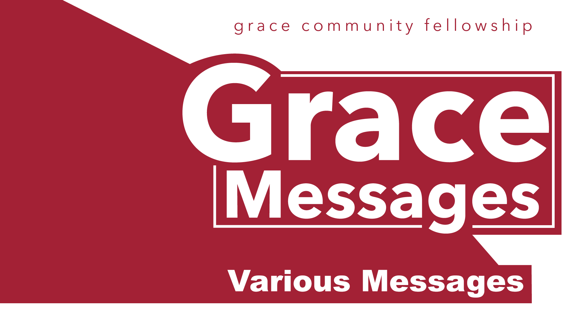 Various Messages - Listen to various uplifting, challenging, thought provoking, but always Bible-based messages by different speakers and pastors that have spoken at Grace Community Fellowship.