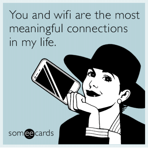 you-and-wifi-are-the-most-meaningful-connections-in-my-6296106.png