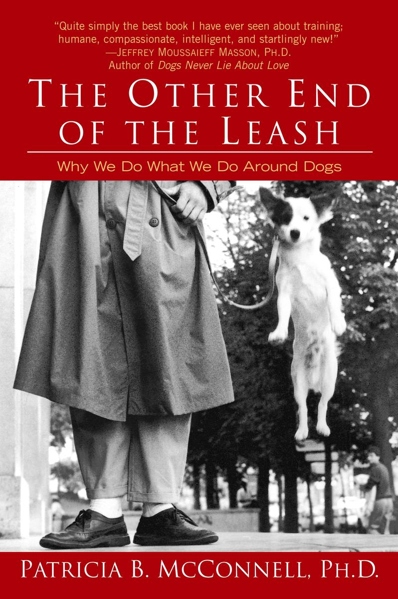 The Other End of the Leash - Patricia B. McConnellAn especially good resource for those with children.