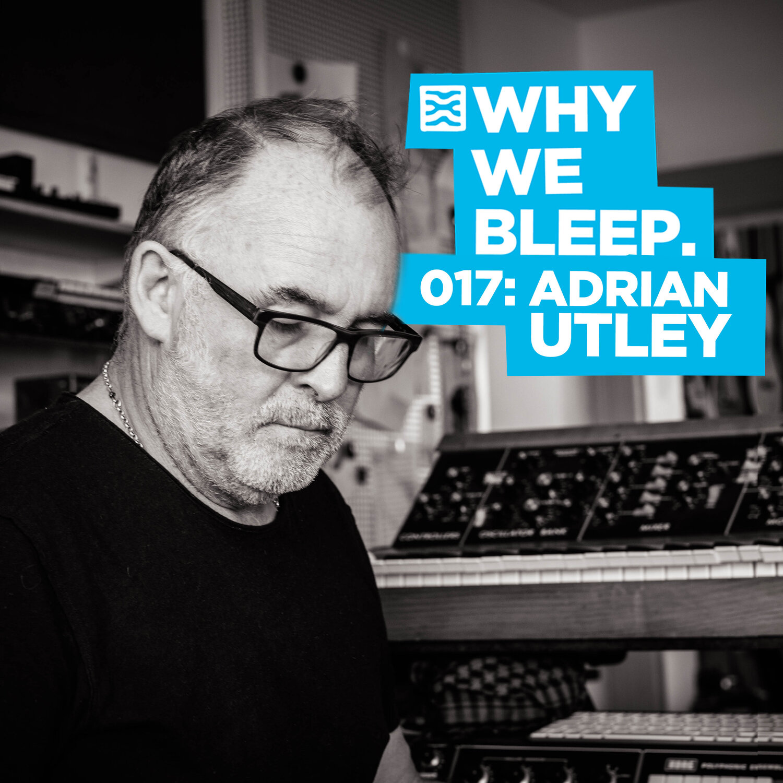 Why We Bleep 017: Adrian Utley