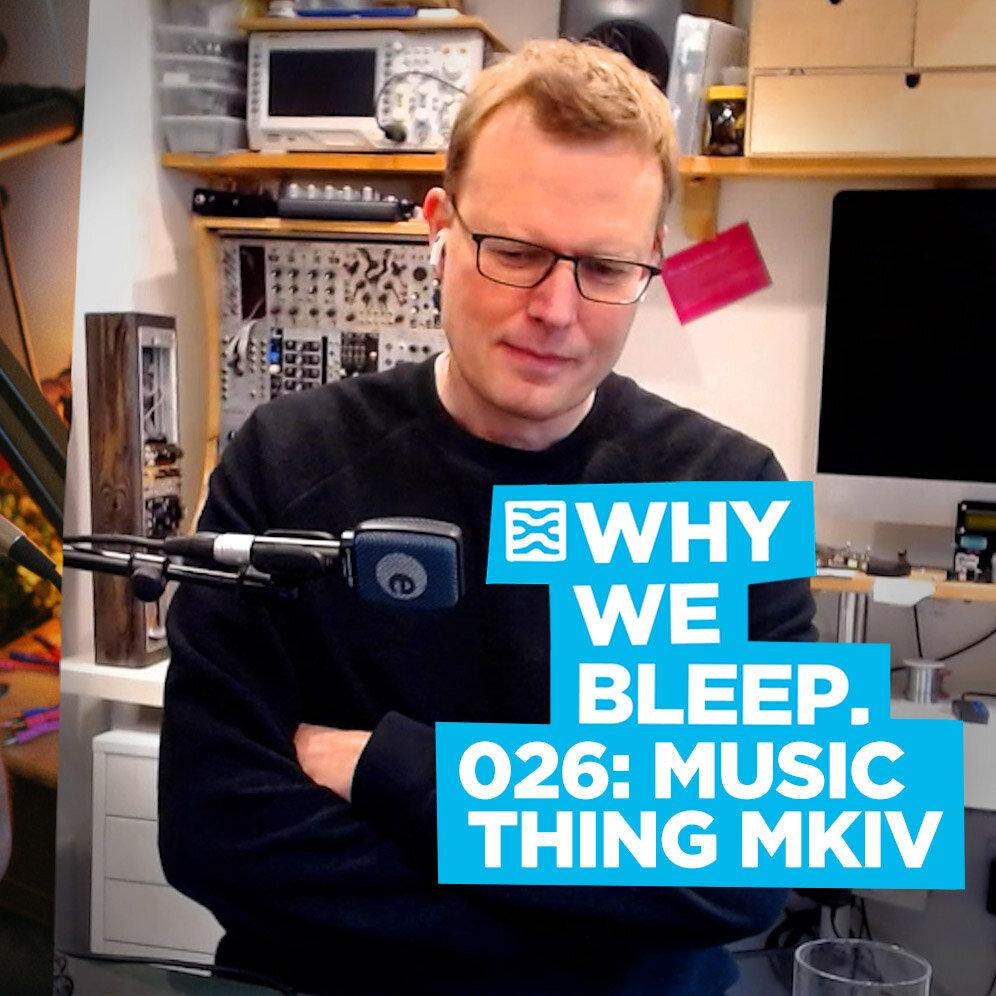 Why We Bleep 026: Music Thing MK IV