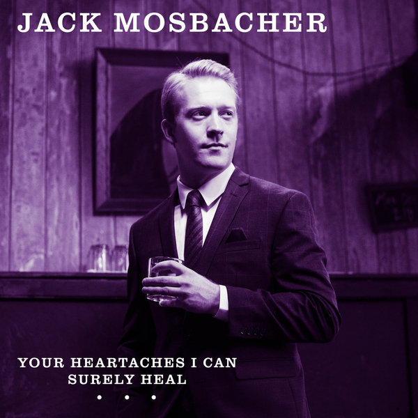 Jack-mosbacher-your-heartaches.jpg