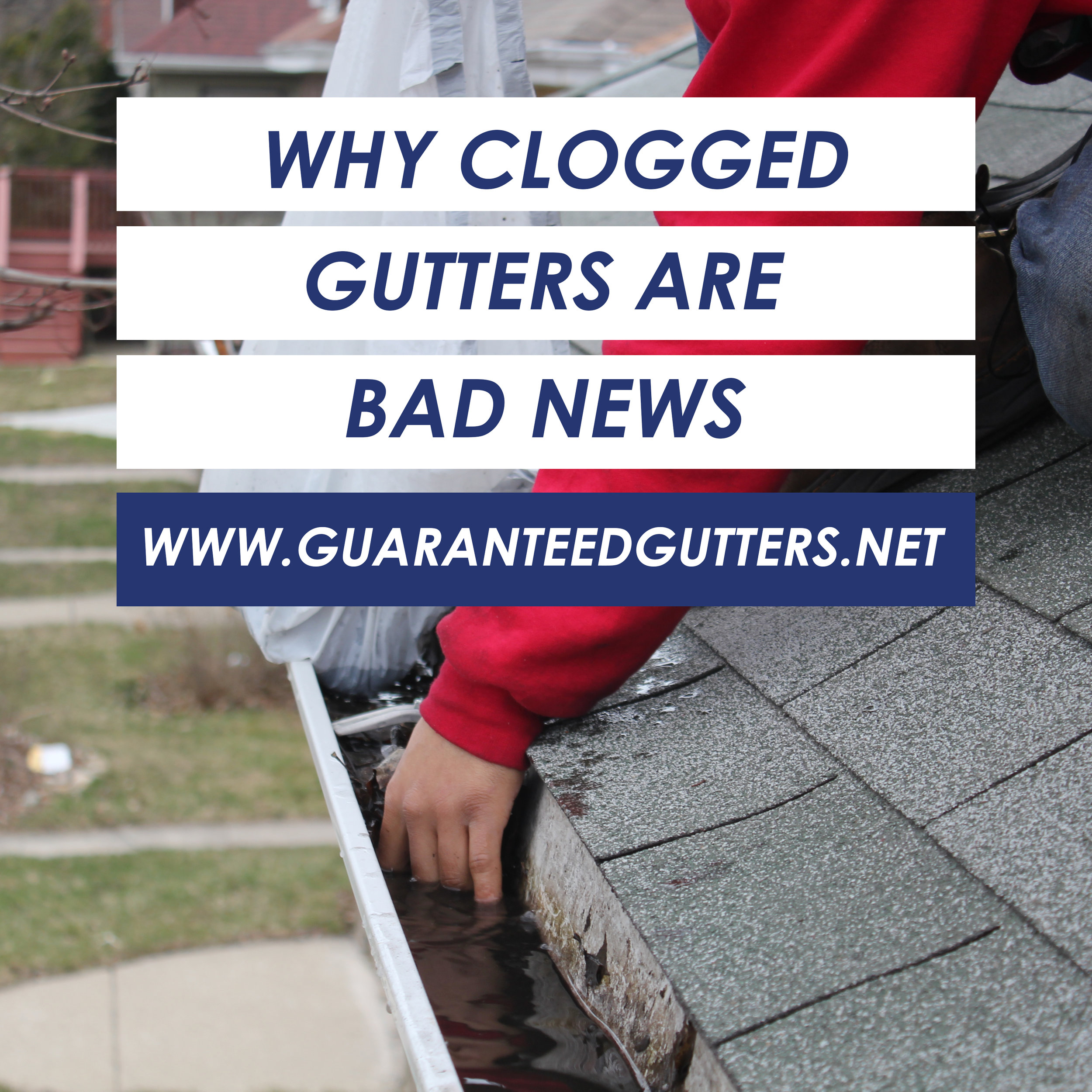 Why Clogged Gutters Are Bad News.jpg