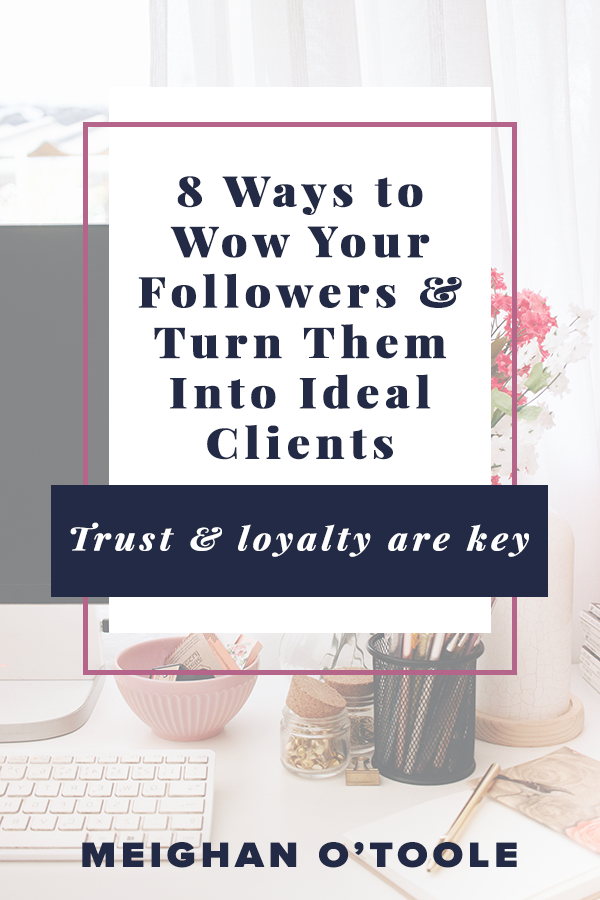 8 Ways to Wow Your Followers & Turn Them Into Ideal Clients