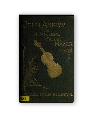 John Askew, the Stanhope violin maker  by William Morley Egglestone (1914)