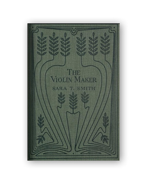 The Violin Maker  by Sara T. Smith,  (1905)  *Fiction
