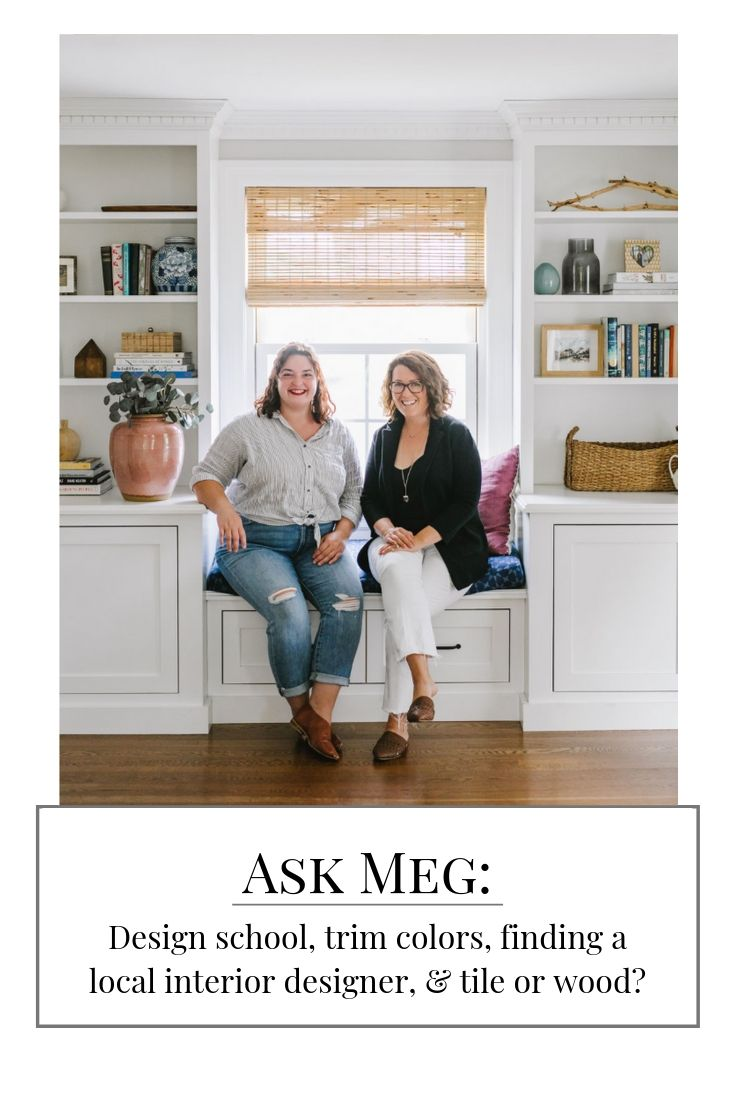 Ask Meg Questions On Interior Design School Picking A White Trim Color Bathroom Floor Material And Finding An Interior Designer Near You Meg Mcsherry Interiors