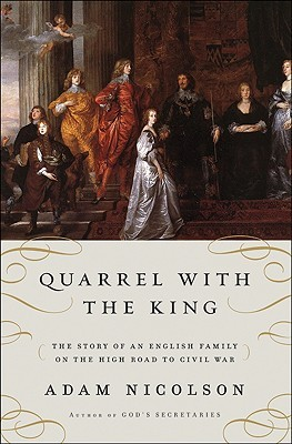 Quarrel_with_the_King_The_Story_of_an_English_Family_on_the_High_Road_to_Civil_War_by_Adam_Nicolson.jpg