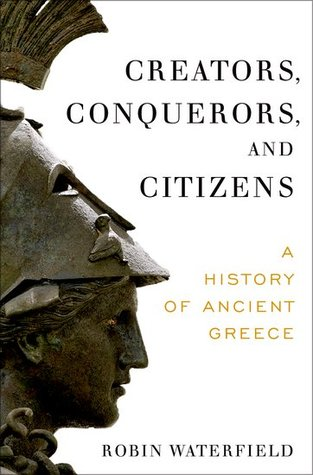 Creators Conquerors and Citizens A History of Ancient Greece by Robin Waterfield.jpg