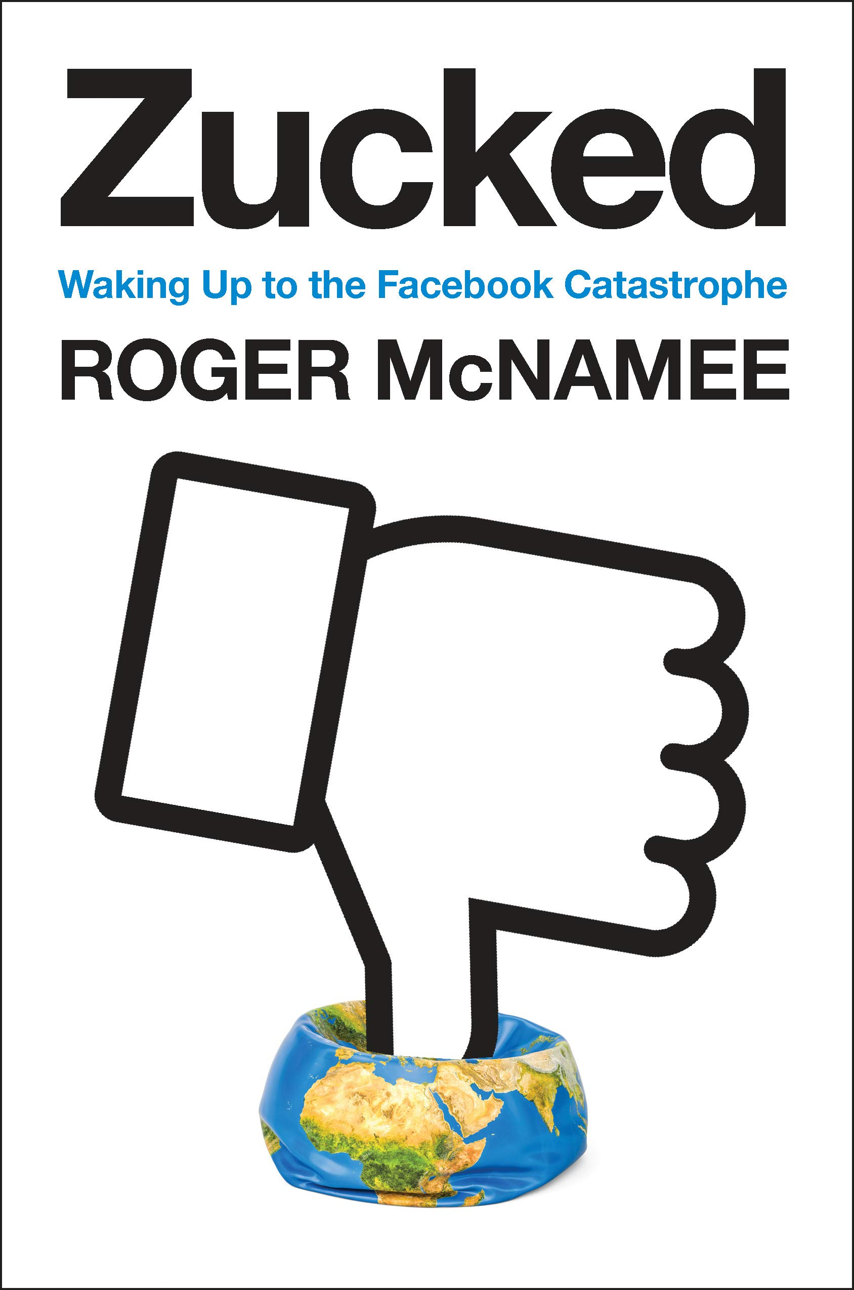 zucked waking up to the facebook catastrophe by roger mcnamee.jpg