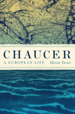 Chaucer: A European Life By Marion Turner, Princeton University Press, 2019