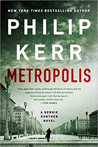Metropolis: A Bernie Gunther Novel By Philip Kerr, A Marian Wood book/ Putnam 2019