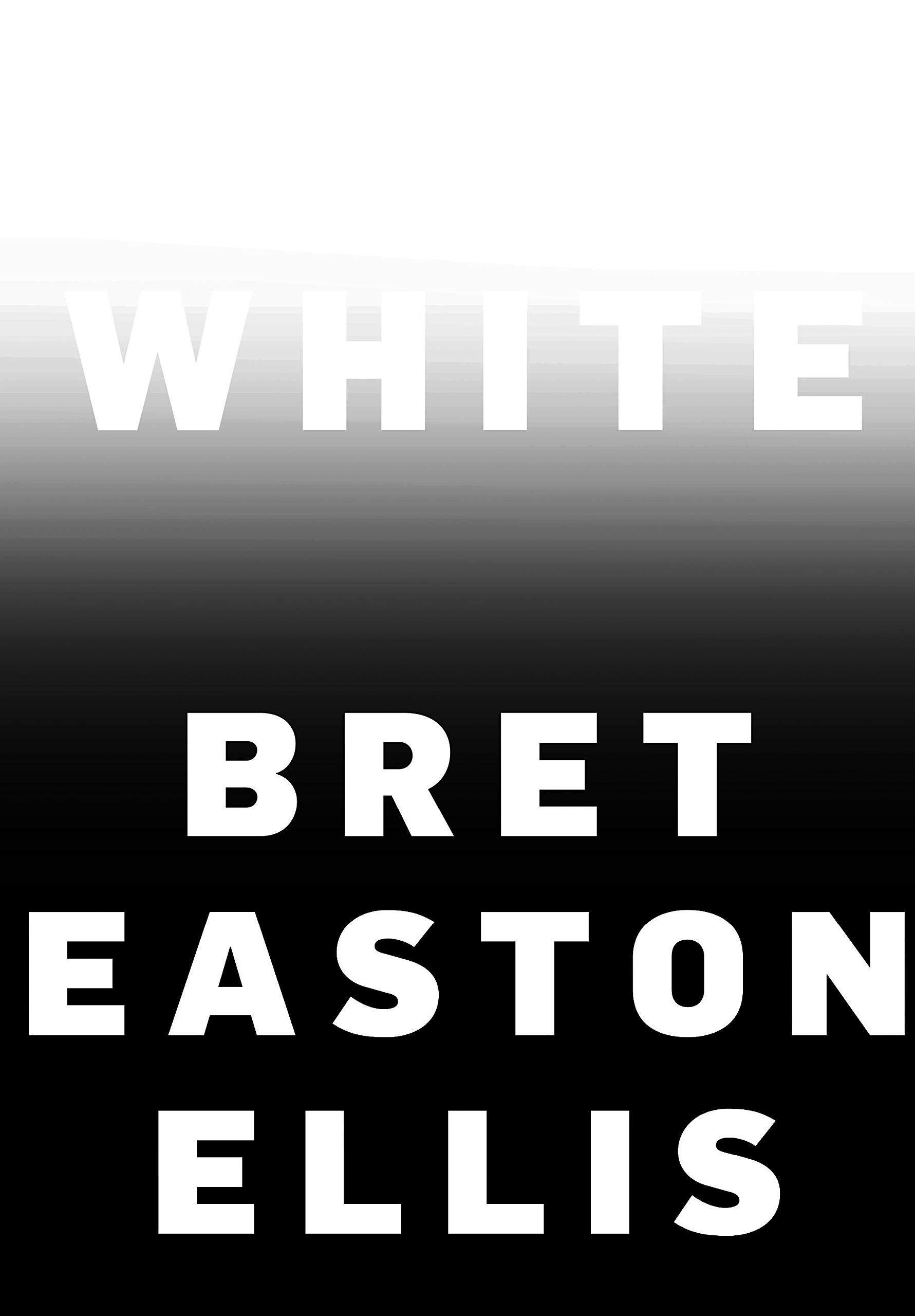 White by Bret Easton Ellis, published by Knopf 2019