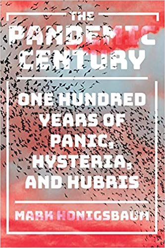 The Pandemic Century: One Hundred Years of Panic, Hysteria, and Hubris By Mark Honigsbaum WW Norton, 2019